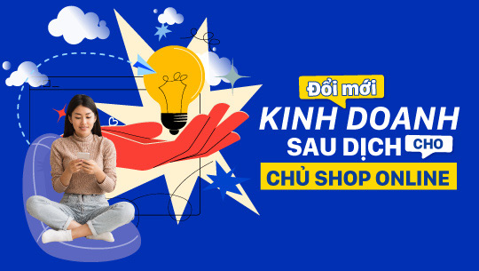 Chủ động thay đổi kinh doanh giúp chủ shop online vượt qua khó khăn sau dịch