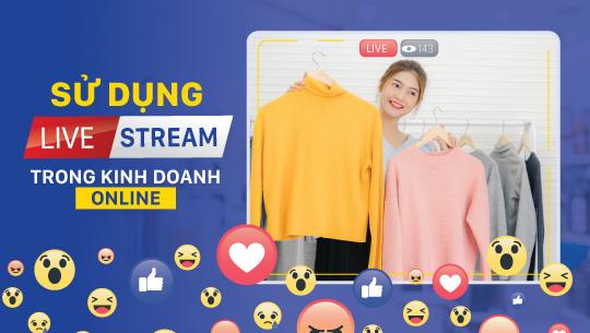 Lợi ích khi sử dụng livestream trong kinh doanh online