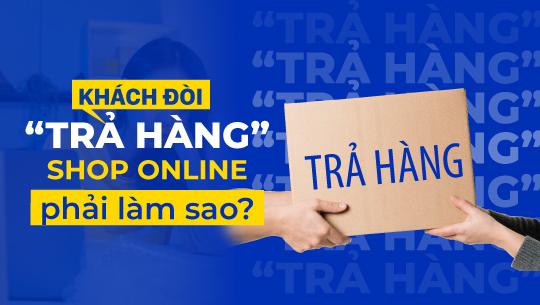 """Tips giảm tình trạng """"trả hàng"""" trong kinh doanh online"""